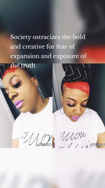 Society ostracizes the bold and creative for fear of expansion and exposure of the truth