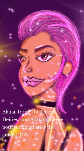 Alana, from The Dirty Deities, and Adrianna were both modeled after the author, JCS