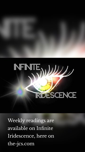 Weekly readings are available on Infinite Iridescence, here on the-jcs.com