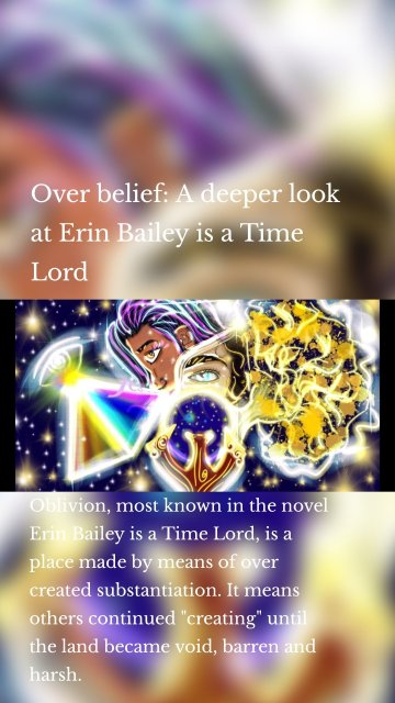 """Oblivion, most known in the novel Erin Bailey is a Time Lord, is a place made by means of over created substantiation. It means others continued """"creating"""" until the land became void, barren and harsh. Over belief: A deeper look at Erin Bailey is a Time Lord"""