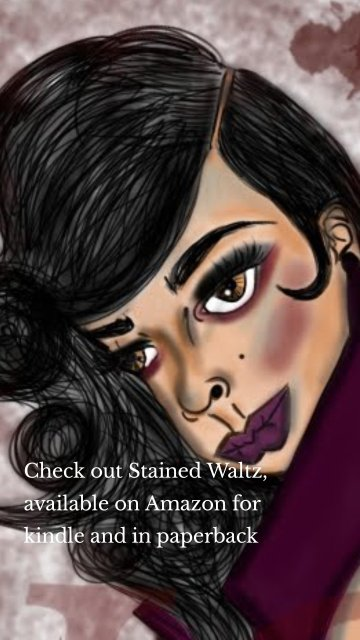 Check out Stained Waltz, available on Amazon for kindle and in paperback