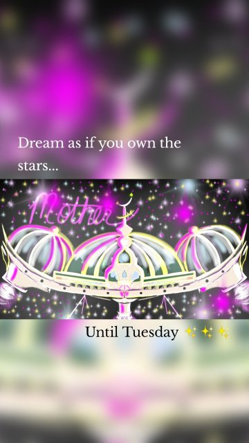 Dream as if you own the stars... Until Tuesday ✨✨✨