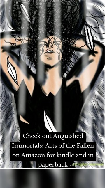 Check out Anguished Immortals: Acts of the Fallen on Amazon for kindle and in paperback