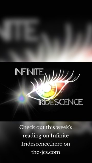 Check out this week's reading on Infinite Iridescence,here on the-jcs.com