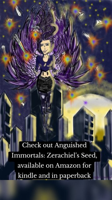 Check out Anguished Immortals: Zerachiel's Seed, available on Amazon for kindle and in paperback