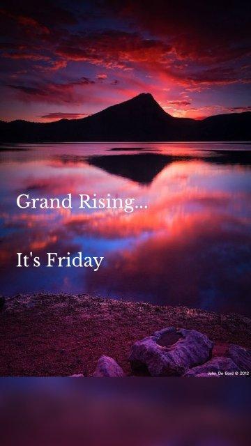 Grand Rising... It's Friday