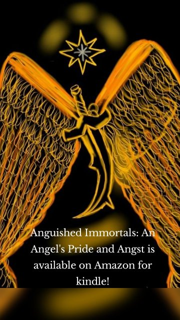 Anguished Immortals: An Angel's Pride and Angst is available on Amazon for kindle!