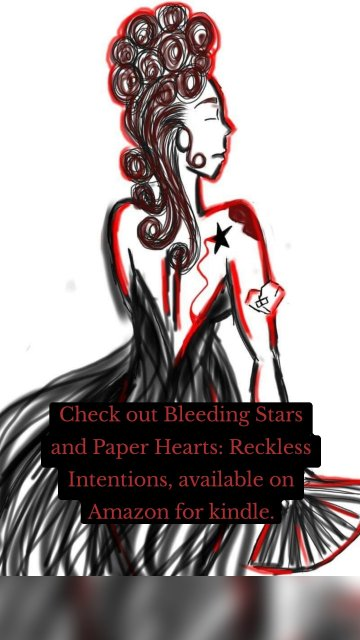 Check out Bleeding Stars and Paper Hearts: Reckless Intentions, available on Amazon for kindle.