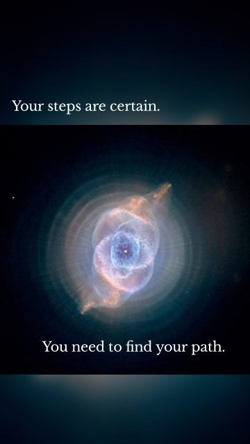Your steps are certain. You need to find your path.