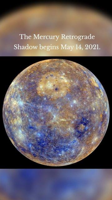 The Mercury Retrograde Shadow begins May 14, 2021.
