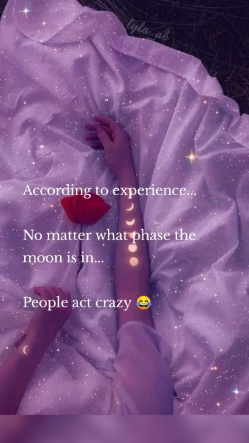 According to experience... No matter what phase the moon is in... People act crazy 😂