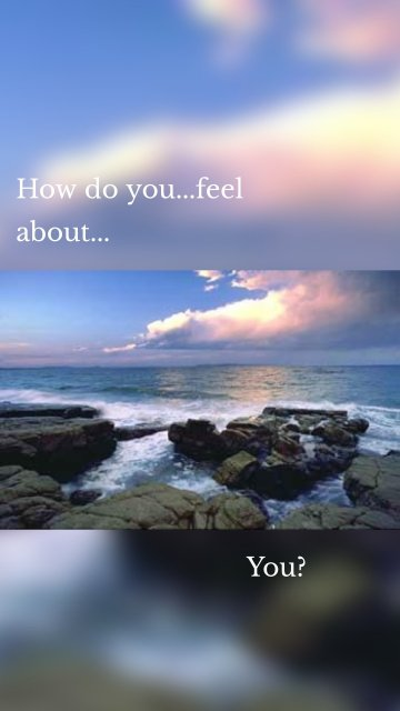How do you...feel about... You?
