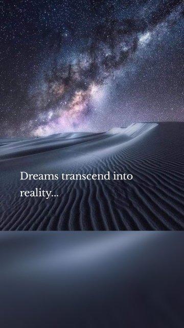 Dreams transcend into reality...