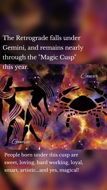 """The Retrograde falls under Gemini, and remains nearly through the """"Magic Cusp"""" this year. People born under this cusp are sweet, loving, hard working, loyal, smart, artistic...and yes, magical!"""