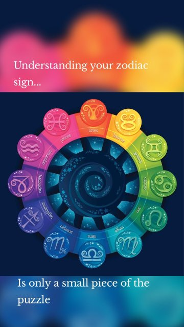 Understanding your zodiac sign... Is only a small piece of the puzzle