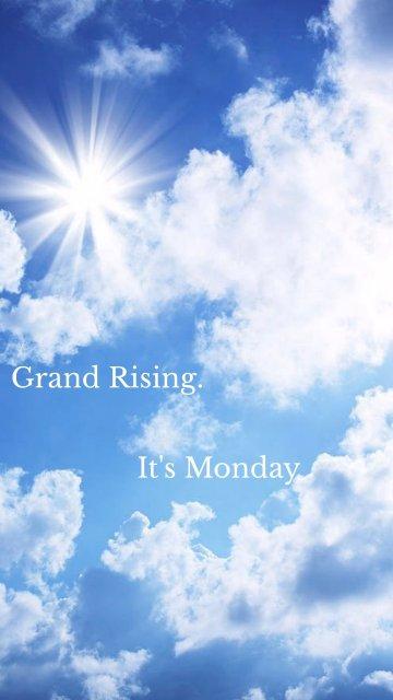Grand Rising. It's Monday
