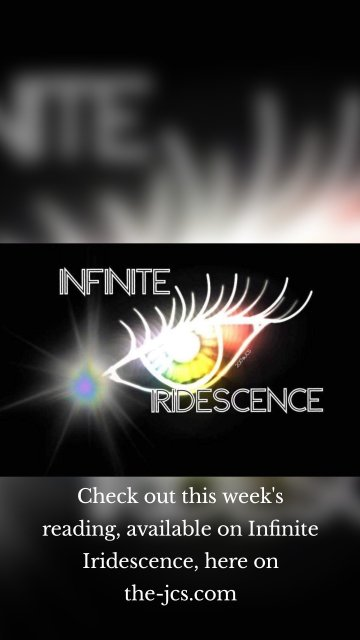 Check out this week's reading, available on Infinite Iridescence, here on the-jcs.com