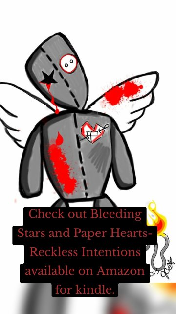 Check out Bleeding Stars and Paper Hearts- Reckless Intentions available on Amazon for kindle.