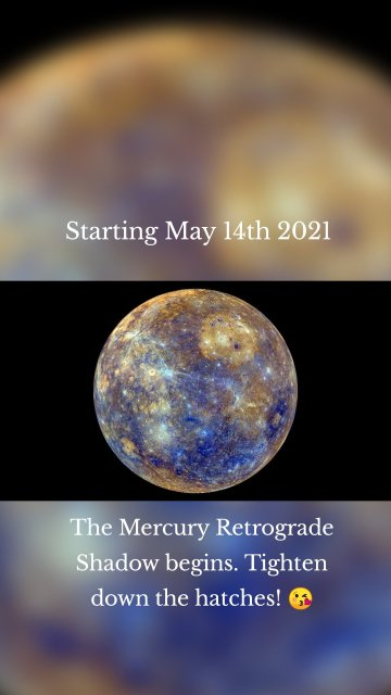 Starting May 14th 2021 The Mercury Retrograde Shadow begins. Tighten down the hatches! 😘