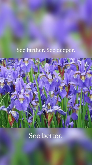 See farther. See deeper. See better.