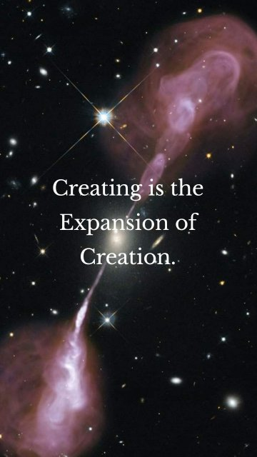 Creating is the Expansion of Creation.