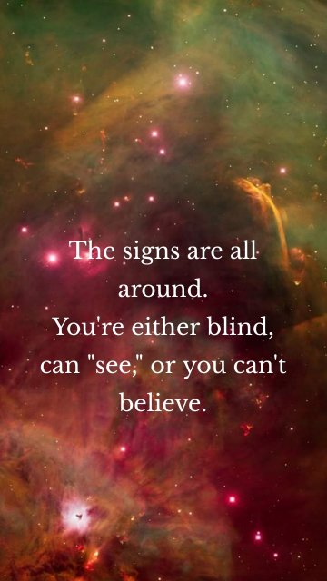 """The signs are all around. You're either blind, can """"see,"""" or you can't believe."""