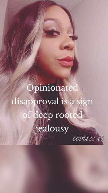 Opinionated disapproval is a sign of deep rooted jealousy