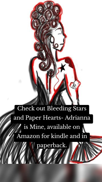 Check out Bleeding Stars and Paper Hearts- Adrianna is Mine, available on Amazon for kindle and in paperback.