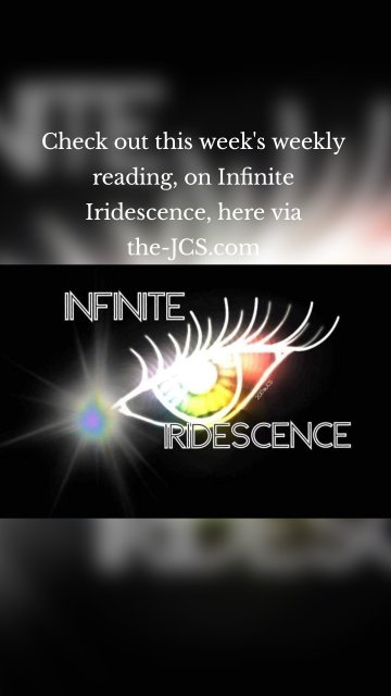 Check out this week's weekly reading, on Infinite Iridescence, here via the-JCS.com