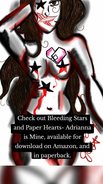 Check out Bleeding Stars and Paper Hearts- Adrianna is Mine, available for download on Amazon, and in paperback.