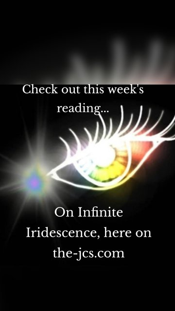 Check out this week's reading... On Infinite Iridescence, here on the-jcs.com
