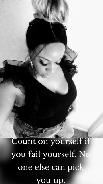 Count on yourself if you fail yourself. No one else can pick you up.