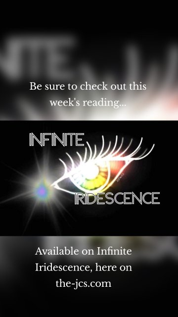 Be sure to check out this week's reading... Available on Infinite Iridescence, here on the-jcs.com