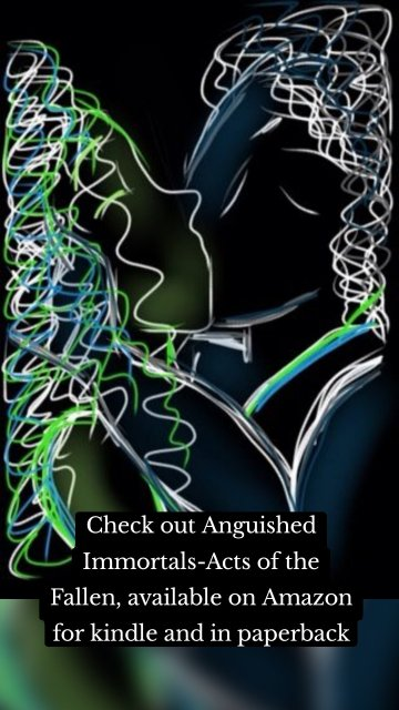 Check out Anguished Immortals-Acts of the Fallen, available on Amazon for kindle and in paperback