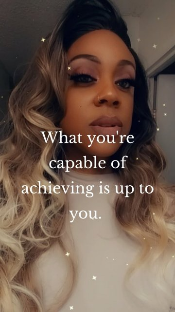 What you're capable of achieving is up to you.