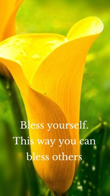 Bless yourself. This way you can bless others