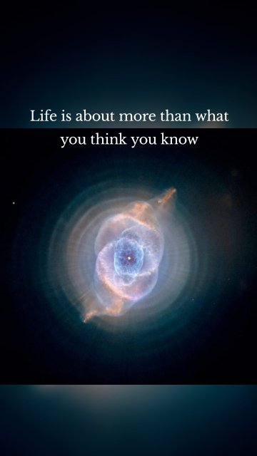Life is about more than what you think you know