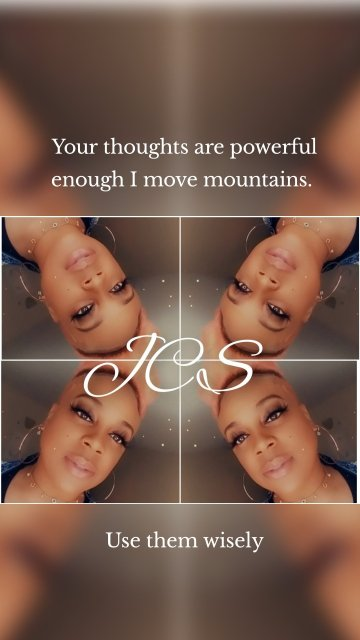 Your thoughts are powerful enough I move mountains. Use them wisely