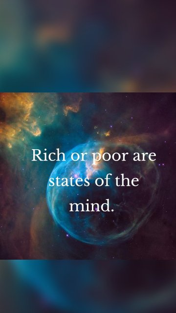 Rich or poor are states of the mind.