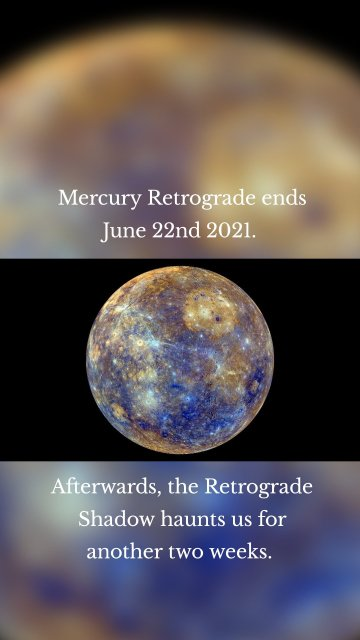 Mercury Retrograde ends June 22nd 2021. Afterwards, the Retrograde Shadow haunts us for another two weeks.