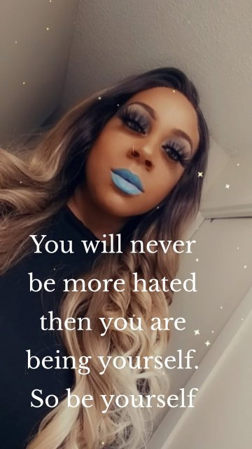 You will never be more hated then you are being yourself. So be yourself